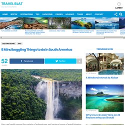 8 Mind boggling Things to do in South America - Travel BLAT