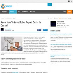 Know How To Keep Boiler Repair Costs In Control