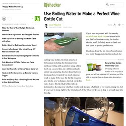 Use Boiling Water to Make a Perfect Wine Bottle Cut