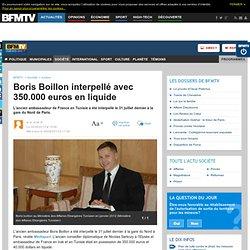 Boris Boillon interpellé avec 350.000 euros en liquide