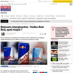 Boissons énergisantes : Vodka-Red Bull, quel risque