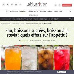 Eau, boissons sucrées, boisson à la stévia : quels effets sur l'appétit ? 10 juin 2020