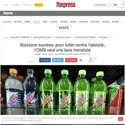 AFP 11/10/16 Boissons sucrées: pour lutter contre l'obésité, l'OMS veut une taxe mondiale