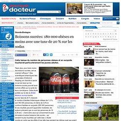 POURQUOI DOCTEUR 01/11/13 Boissons sucrées: 180 000 obèses en moins avec une taxe de 20 % sur les sodas