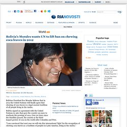 Bolivia's Morales wants UN to lift ban on chewing coca leaves in 2012