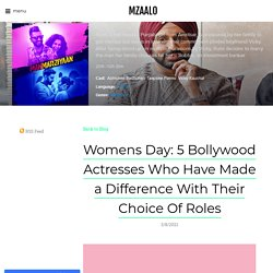 Womens Day: 5 Bollywood Actresses Who Have Made a Difference With Their Choice Of Roles - MZAALO