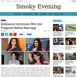 Bollywood Actresses Who Got Pregnant Before Marriage - Smoky Evening