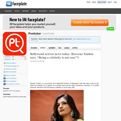 "Bollywood actress news today- Raveena Tondon says, ""Being a celebrity is not easy""!! by Posticker"