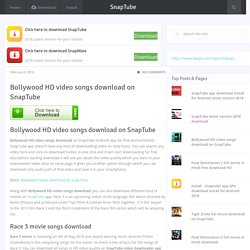 Bollywood HD video songs download on SnapTube