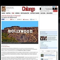 Lo épico de Bollywood (¿Qué hay detrás de su industrial?