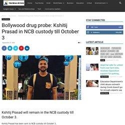 Bollywood drug probe: Kshitij Prasad in NCB custody till October 3 - The News Article