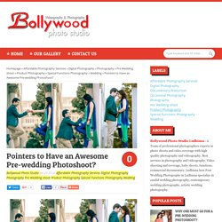 Bollywood Photo Studio: Pointers to Have an Awesome Pre-wedding Photoshoot?