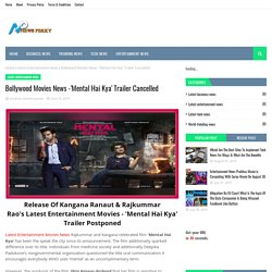 Bollywood Movies News -'Mental Hai Kya' Trailer Cancelled