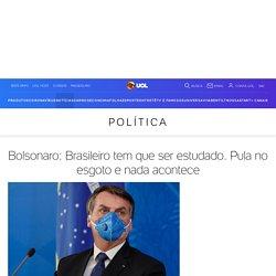 Bolsonaro: Brasileiro tem que ser estudado. Pula no esgoto e nada acontece - 26/03/2020