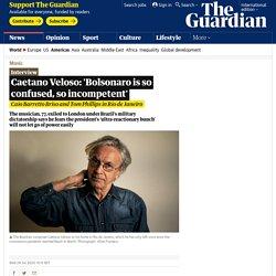 Caetano Veloso: 'Bolsonaro is so confused, so incompetent'