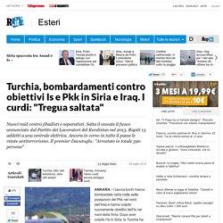 """Turchia, bombardamenti contro obiettivi Is e Pkk in Siria e Iraq. I curdi: """"Tregua saltata"""""""