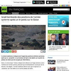 Israël bombarde des positions de l'armée syrienne après un tir perdu sur le Golan
