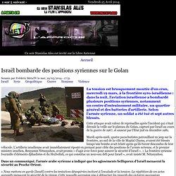 Israël bombarde des positions syriennes sur le Golan