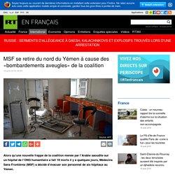 MSF se retire du nord du Yémen à cause des «bombardements aveugles» de la coalition