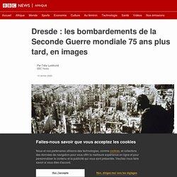 Dresde : les bombardements de la Seconde Guerre mondiale 75 ans plus tard, en images