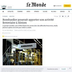 Bombardier pourrait apporter son activité ferroviaire à Alstom