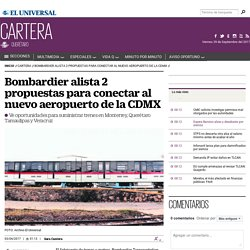 Bombardier alista 2 propuestas para conectar al nuevo aeropuerto de la CDMX