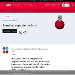 Bombay, capitale du bruit du 01 novembre 2013 - France Inter