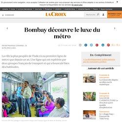 Bombay découvre le luxe du métro - La Croix