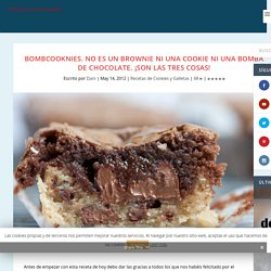 Bombcooknies. No es un brownie ni una cookie ni una bomba de chocolate. ¡Son las tres cosas!