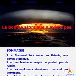 La bombe atomique n'existe pas, le mensonge de la bombe atomique, la bombe atomique
