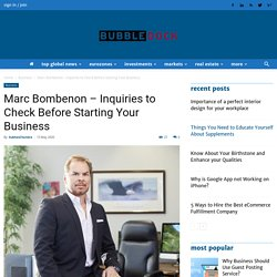 Marc Bombenon - Inquiries to Check Before Starting Your Business - Bubble Dock