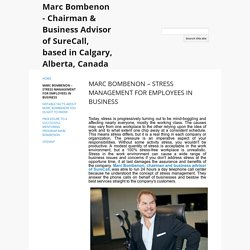 MARC BOMBENON – STRESS MANAGEMENT FOR EMPLOYEES IN BUSINESS - Marc Bombenon - Chairman & Business Advisor of SureCall, based in Calgary, Alberta, Canada
