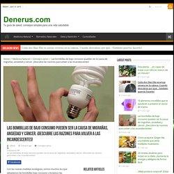 Las bombillas de bajo consumo pueden ser la causa de migrañas, ansiedad y cáncer. ¡Descubre las razones para volver a las incandescentes!