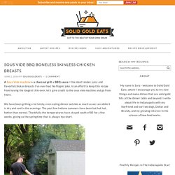 Sous Vide BBQ Boneless Skinless Chicken Breasts - Solid Gold Eats