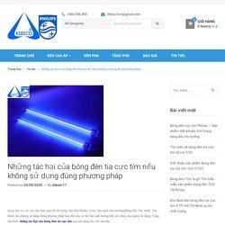 Những tác hại của bóng đèn tia cực tím nếu không sử dụng đúng phương pháp - bongphilips.vn