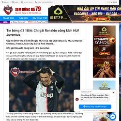Tin bóng đá 18/6: Chị gái Ronaldo công kích HLV Juventus - Tin tức bóng đá hôm nay