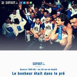 Le bonheur était dans le pré Auxerre 1995-96 : les 20 ans du doublé