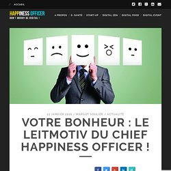 Votre bonheur : le leitmotiv du Chief Happiness Officer ! - Happiness Officer