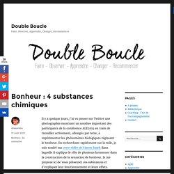 Bonheur : 4 substances chimiques - Double Boucle