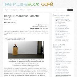 The Plumebook Café – Bonjour, monsieur Ramette