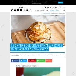 7 Bonkers Delicious Banana Recipes That Aren't Banana Bread