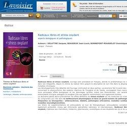 Radicaux libres et stress oxydant DELATTRE Jacques, BEAUDEUX Jean-Louis, BONNEFONT-ROUSSELOT Dominique