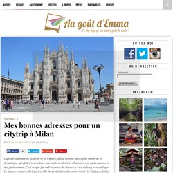 Mes bonnes adresses pour un citytrip à Milan