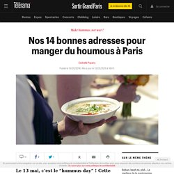 Nos 14 bonnes adresses pour manger du houmous à Paris - Sortir Grand Paris