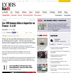 Les 100bonnes idées à importer en France: 1à 10