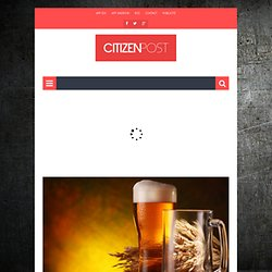 10 bonnes raisons de boire de la bière - CitizenPost