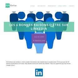 Les 6 bonnes raisons d'être sur LinkedIn - Blog / Actus