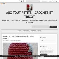 BONNET AU TRICOT POINT MOUSSE ( taille enfant ) - aux tout-petits...CROCHET ET TRICOT