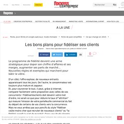 Vente & marketing : Les bons plans pour fidéliser ses clients