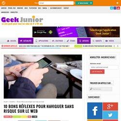 Internet plus sûr : les 10 bons réflexes pour naviguer tranquille - Geek Junior -